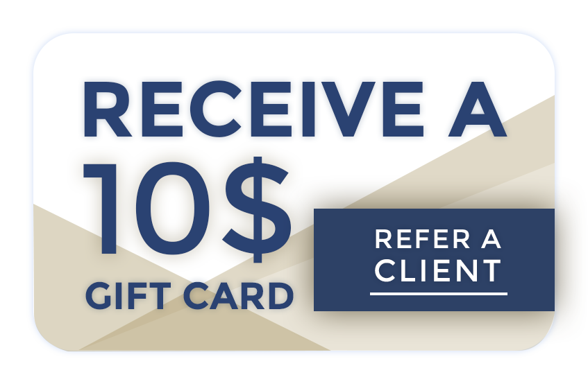 Receive a 10$ Gift card! Refer a client!